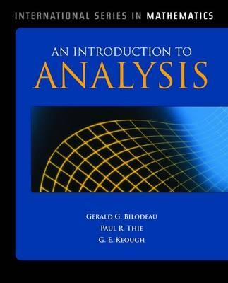 An Introduction to Analysis By Bilodeau, Gerald G./ Thie, Paul R./ Keough, G. E.